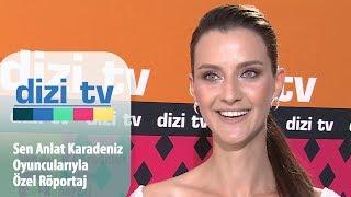 Sen Anlat Karadeniz'in oyuncularıyla özel röportaj - Dizi Tv 602. Bölüm