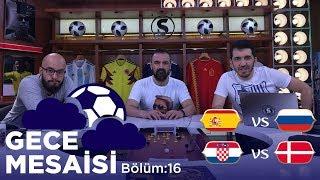 Dünya Kupası'nda Son 16: İspanya-Rusya, Hırvatistan-Danimarka | Gece Mesaisi #16