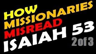 ISAIAH 53: 2of 3 ●HOW MISSIONARIES MISREAD Isaiah 53 -Rabbi Skobac (Jews for Jesus, Messianic Jews)