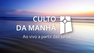 Culto da Manhã  - 09/05/2021