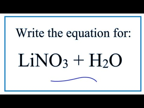 Equation For LiNO3 + H2O  (Lithium Nitrate + Water)