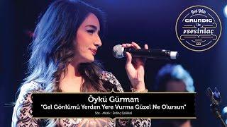 Öykü Gürman - Gel Gönlümü Yerden Yerden Vurma Güzel / Akustikhane #sesiniaç.mp3