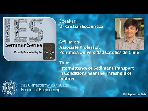 Intermittency of Sediment Transport in Conditions near the Threshold of Motion - Dr C Escauriaza