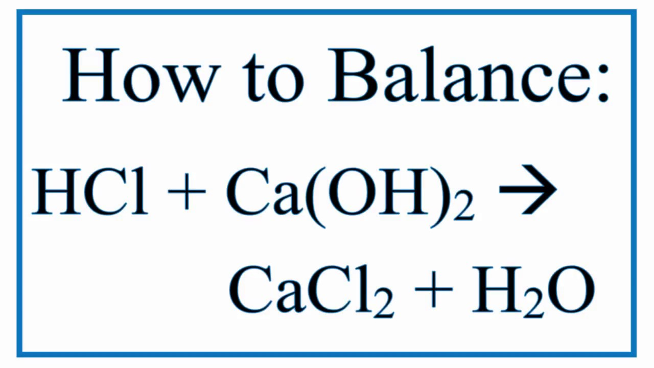 Balance Hcl Caoh2 Cacl2 H2o Hydrochloric Acid And Calcium