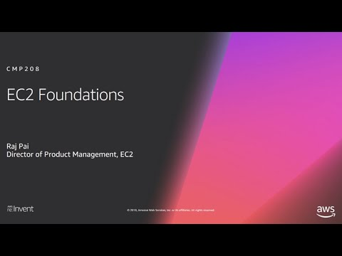 AWS re:Invent 2018: [REPEAT 1] Amazon EC2 Foundations (CMP208-R1)