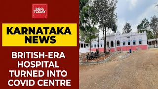 Karnataka: British-Era Hospital Turned Into Covid Care Centre In Kolar | India Today's Ground Report
