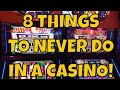 8 Things To Never Do In A Casino! - YouTube