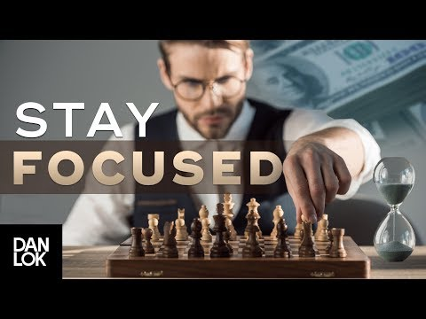 How To Stay Focused And Get Things Done | Dan Lok