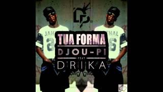 Djou-Pi- Tua forma [feat. Drika ]