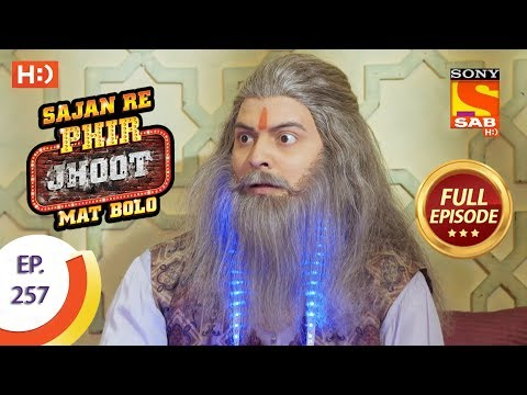 Sajan Re Phir Jhoot Mat Bolo – Ep 257 – Full Episode – 22nd May, 2018