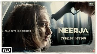 Neerja | Official Trailer Review | Sonam Kapoor | Shabana Azmi