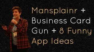 Mansplainr, Business Card Gun, and 8 More Funny App Ideas From Comedy Hack Day