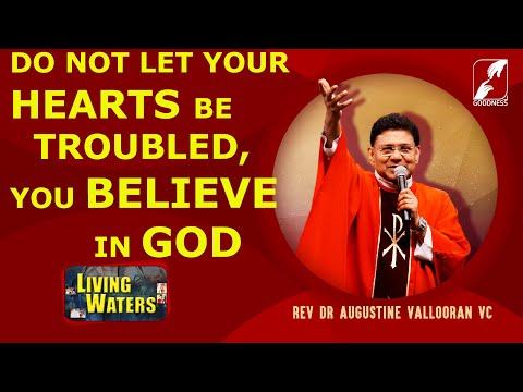 Do not Let Your Hearts Be Troubled, You Believe in God | FR AUGUSTINE VALLOORAN V C | LIVING WATERS