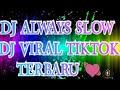 Dj Always Slow Viral Tik Tok Full Bass Dj Tik Tok Terbaru  Full Bass  Mp3 - Mp4 Download