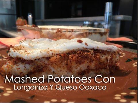 Mashed Potatoes Con Longaniza Y Queso Oaxaca - YouTube