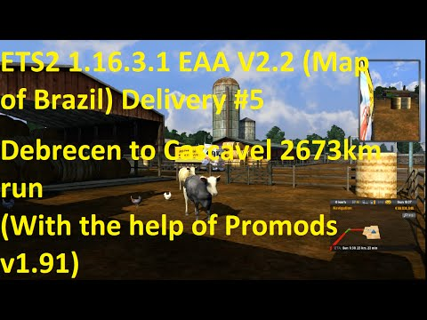 ETS2 1.16.3.1 EAA v2.2 Map of Brazil Delivery #5 2673km run