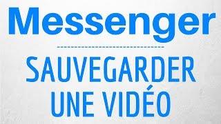 ENREGISTRER VIDEO Messenger, comment sauvegarder une vidéo sur Messenger
