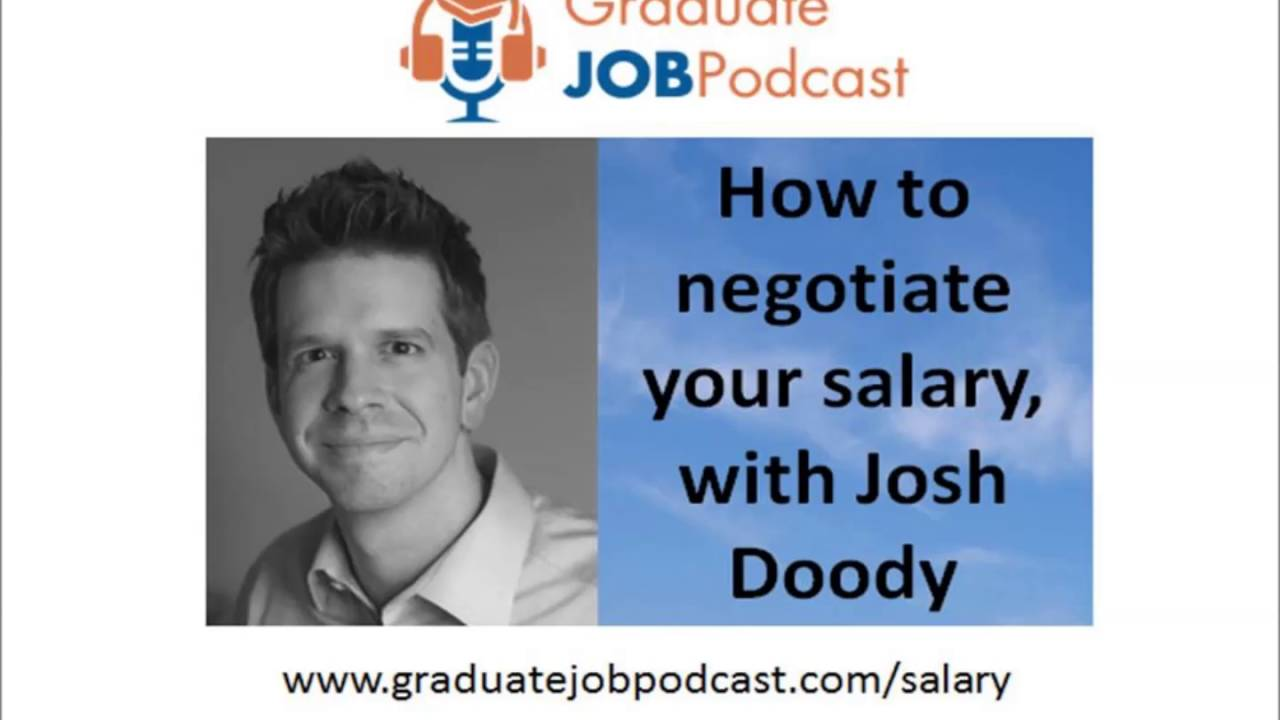 how to negotiate your salary josh doody graduate job how to negotiate your salary josh doody graduate job podcast 47