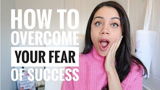 HOW TO OVERCOME YOUR FEAR OF SUCCESS!