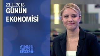 Günün Ekonomisi 23 11 2018 Cuma