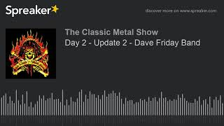 Day 2 – Update 2 – Dave Friday Band