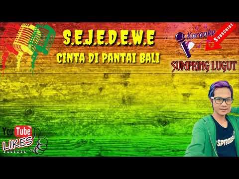 KARAOKE SEJEDEWE - CINTA DI PANTAI BALI (Reggae Koplo)