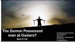 The demon possessed man at Gadara - Mark 5:1-20
