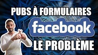 PUBLICITÉS À FORMULAIRE FACEBOOK : LE PROBLÈME