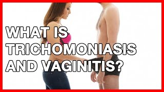 What is Trichomoniasis and Vaginitis? Causes and Treatment