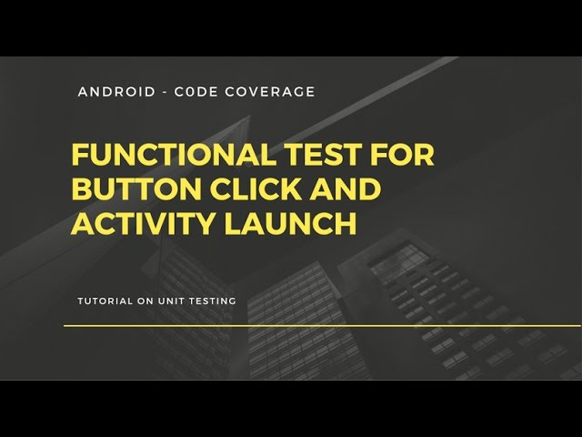 Android app development for beginners - 27 - Android -  Functional + Unit testing - Activity Launch