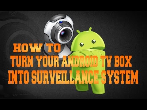 TURN YOUR ANDROID TV BOX INTO A SURVEILLANCE CAMERA SYSTEM