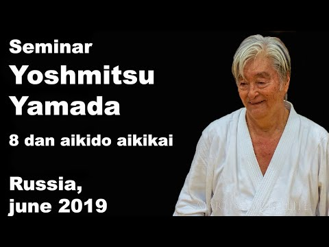 Seminar 53: Sensei Yoshmitsu Yamada 8 Dan Aikido Aikikai St.Petersbur, Russia, June 2019