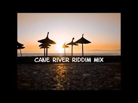 Cane River Riddim Mix 2017