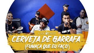 Baixar Cerveja de Garrafa (Fumaça Que Eu Faço) - Atitude 67 - COVER CASO A PARTE