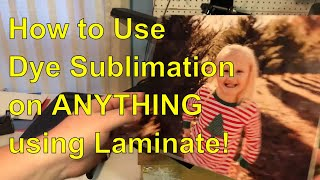 How to use Dye Sublimation on ANYTHING using our 'secret sauce' (a layer of laminate from WalMart).