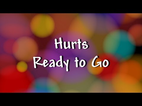 Hurts - Ready to Go - Lyrics