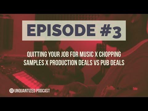 UnQuantized #3 Quitting Your Job For Music x Chopping Samples x Production Deals vs Pub Deals