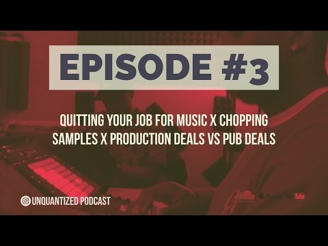 UnQuantized #3 Quitting Your Job For Music x Chopping Samples x Production Deals vs Pub Deals