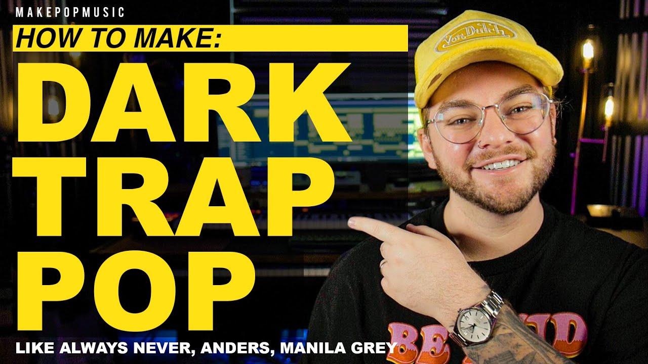 How To Make Dark Trap Pop (Always Never, Anders, Manila Grey) | Make Pop Music