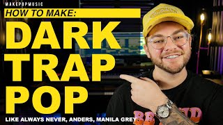 How To Make Dark Trap Pop (Always Never, Anders, Manila Grey) | Make Pop Music