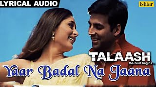 Yaar Badal Na Jaana Full Song With Lyrics | Talaash | Akshay Kumar & Kareena Kapoor