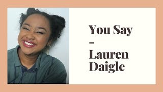 You say- Lauren daigle (cover) Video