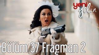Yeni Gelin 37. Bölüm 2. Fragman