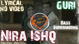 Nira Ishq Lyrical Video | Nira Ishq - Guri Lyrics Video | Geet MP3 | Bass Surrounding Sound Effects.