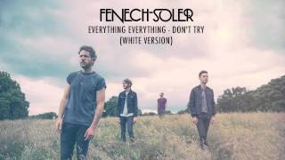 Everything Everything - Don't Try (Fenech-Soler White Version)