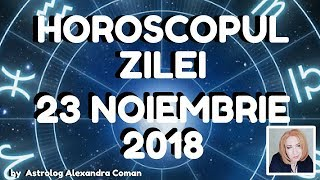 HOROSCOPUL ZILEI ~ 23 NOIEMBRIE 2018 ~ by Astrolog Alexandra Coman