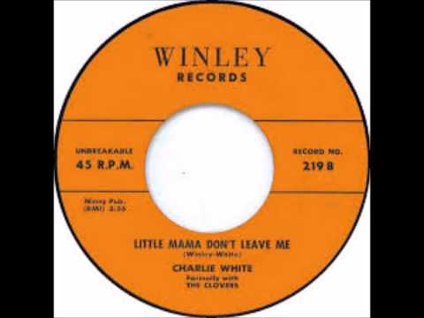 Charlie White - Little Mama Don't Leave Me - Winley 219 - 1957