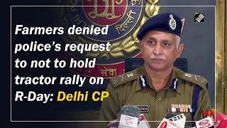 Farmers denied police's request to not to hold tractor rally on R-Day: Delhi CP