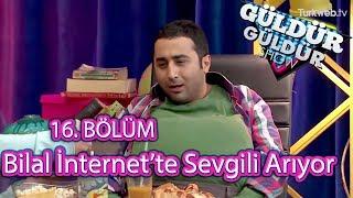 Güldür Güldür Show 16. Bölüm | Bilal İnternette Sevgili Arıyor