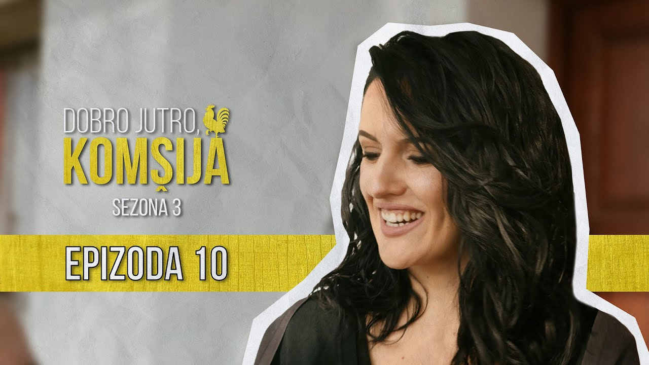 Download DOBRO JUTRO KOMŠIJA (SEZONA 3) - EPIZODA 10